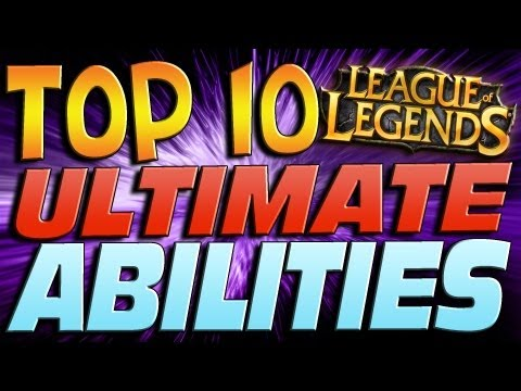 ♥ Top 10 Ultimate Abilities - ★ League of Legends ★ Music Videos