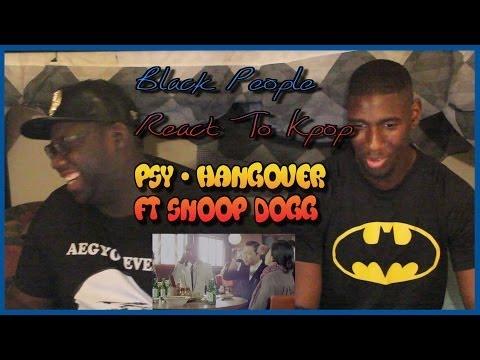 Black People React to Kpop: Psy - Hangover ft Snoop Dogg MV Reaction