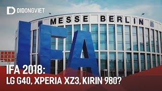 Chờ đợi gì ở IFA 2018: LG V40, Xperia XZ3, Kirin 980?