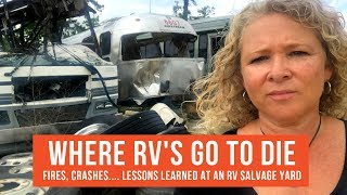 Where RV's Go to Die. RV Salvage Yard Lessons from RV Fires, Accidents & Blowouts   RV Life