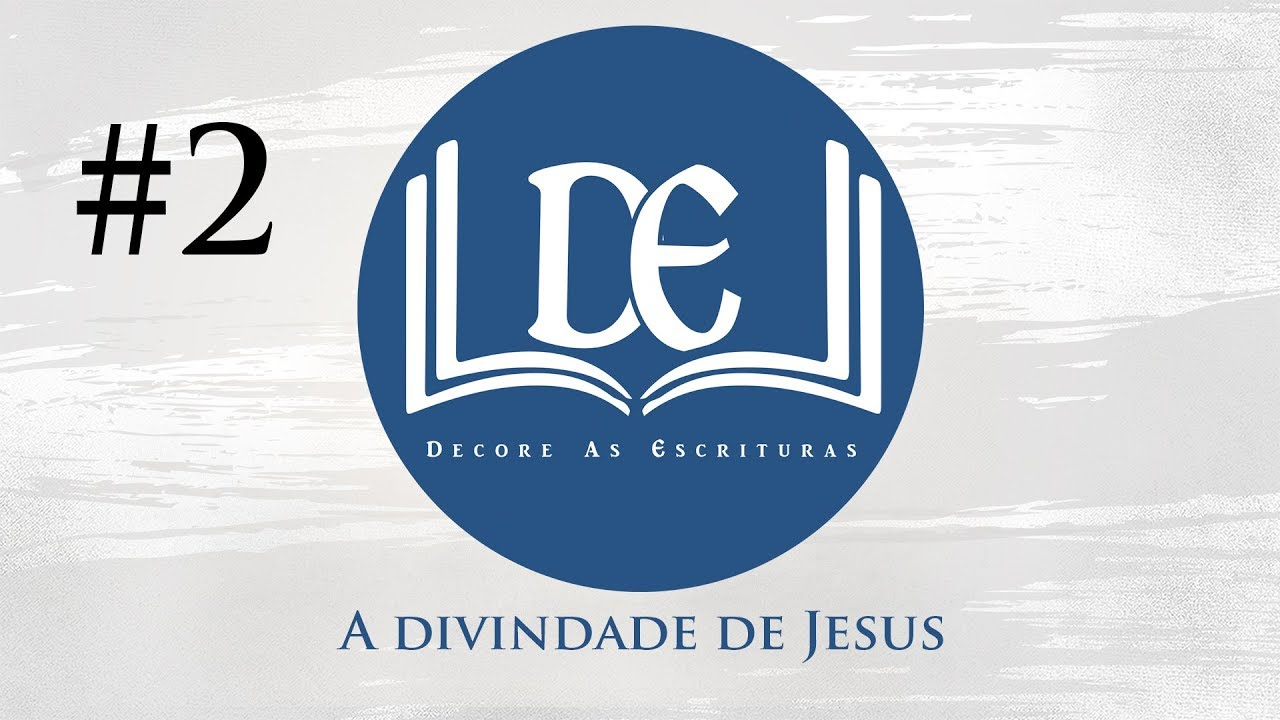 #2 DECORE AS ESCRITURAS - A Divindade de Jesus