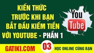 KIẾM TIỀN TRÊN YOUTUBE - Kiến thức làm Youtube Phần 1 - KTY03