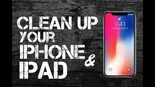 Clean Up Your iPhone or iPad IN UNDER 10 MINUTES!!!