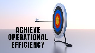 Have you achieved Operational Efficiency in your business?