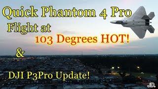 DJI Phantom 4Pro Flight test on 103 Deg Fahrenheit / Quick P3Pro Update Video