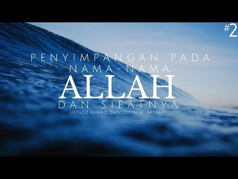 Peringatan Terhadap Penyimpangan Pada Nama-Nama Allah #2 - Ustadz Ahmad Zainuddin Al Banjary