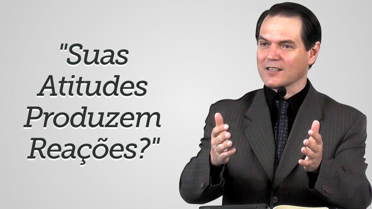 """""""Suas Atitudes Produzem Reações?"""" - Sérgio Lima"""