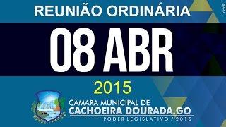 08 de Abril de 2015 - Reunião Ordinária da Câmara Municipal de Cachoeira Dourada - Goiás