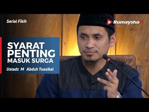 Serial Akidah : Syarat Penting Masuk Surga - Ustadz M Abduh Tuasikal