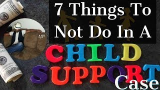 7 things not to do while going through a child support case