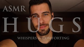 ASMR HUGS - Relaxing Male ASMR Whispers and Comforting