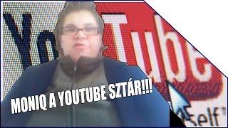 Moniq a Youtube Sztár!!!