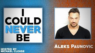 I Could Never Be Aleks Paunovic - with Michael Clouse