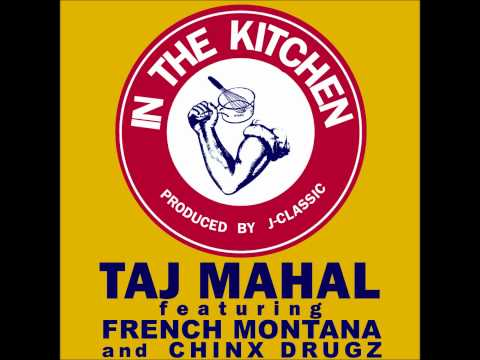 Taj Mahal Ft French Montana&Chinx Drugz - In The Kitchen [2012 New CDQ Dirty March NODJ]