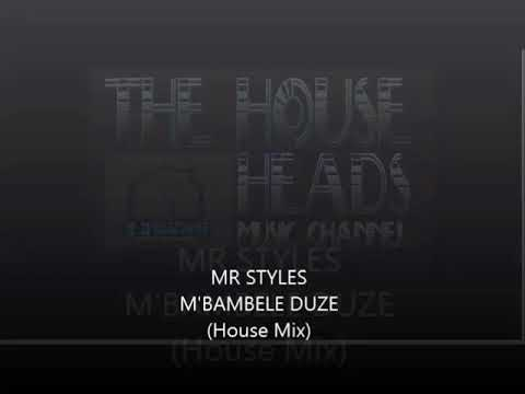MR STYLES - MBAMBELE DUZE [HOUSE VERSION]