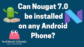 How to Install Nougat 7.0 on any Android device | TechWonk Tutorials