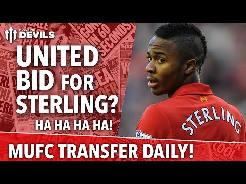 United Bid For Sterling! (Hahaha!) | Manchester United | Transfer Daily