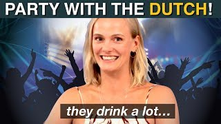 How to PARTY with the DUTCH?