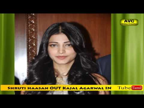 Shruti haasan OUT Kajal Agarwal IN