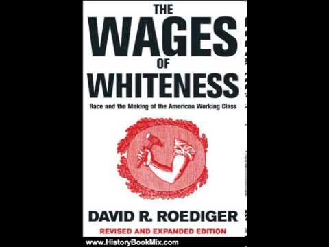 History Book Review: The Wages of Whiteness: Race and the Making of the American Working Class (N...