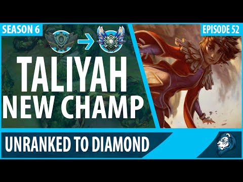 TALIYAH (NEW CHAMP) - Unranked to Diamond - Episode 52
