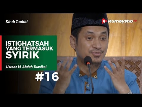 Kitab Tauhid (16) : Istighatsah yang Termasuk Syirik - Ustadz M Abduh Tuasikal