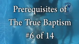 #6 of 14 - Prerequisites for The True Baptism - One Minute Truths