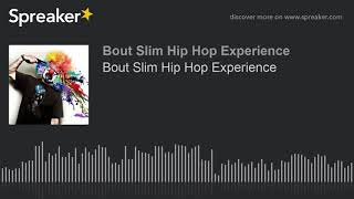 Bout Slim Hip Hop Experience (part 1 of 6)