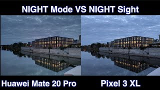 Night Mode VS Night Sight - Huawei Mate 20 Pro VS Pixel 3 XL