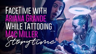 I TATTOOED MAC MILLER WHILE FACETIMING ARIANA GRANDE⚡Storytime!