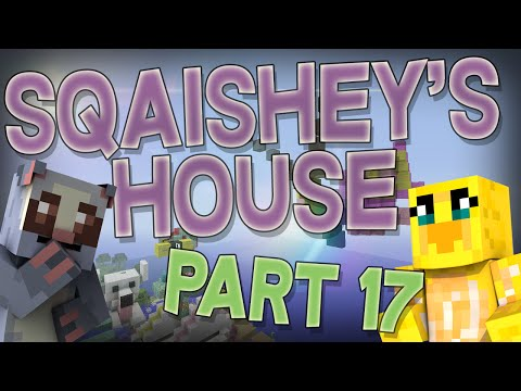 Sqaishey's House - Episode 17