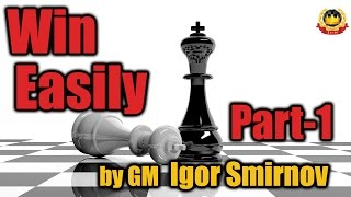 Win Easily - Part 1 by GM Igor Smirnov