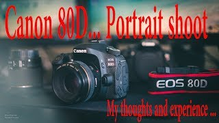 Canon 80D Portrait shoot .. my thoughts and experience