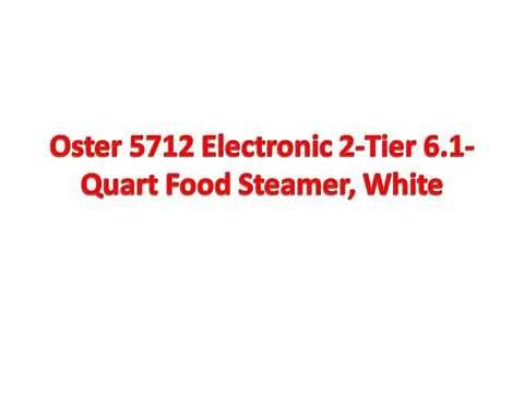 Oster 5712 Electronic 2 Tier 6 1 Quart Food Steamer. White