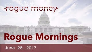 Rogue Mornings - Fed Hikes, Lynch to Testify, Bernie & Wife FBI Investigation (06/26/2017)