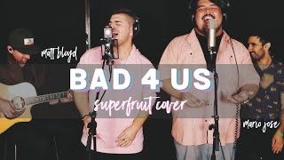 Bad 4 Us - SUPERFRUIT cover by Matt Bloyd and Mario Jose