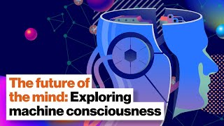 The future of the mind: Exploring machine consciousness | Dr. Susan Schneider