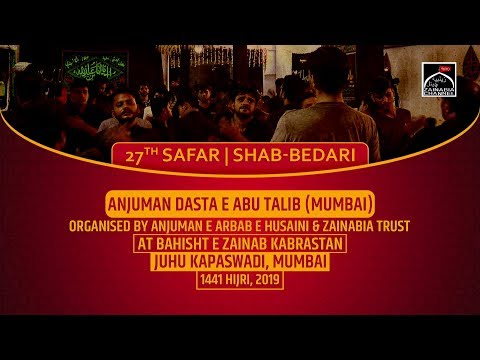 Anjuman Dasta e Abu Talib (Kurla) 27th Safar | Shabbedari at Bahisht e Zainab Juhu Kapaswadi 2019