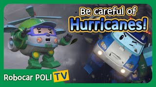 Be careful of the Hurricanes! | Robocar Poli Clips