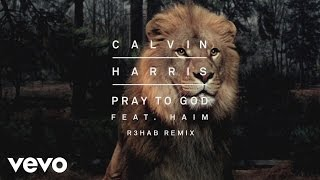 Calvin Harris Ft. HAIM - Pray To God (R3HAB Remix)