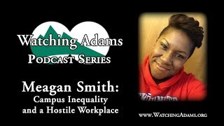 Watching Adams Podcast - Meagan Smith: Campus Inequality and a Hostile Workplace