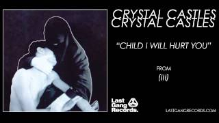 Watch Crystal Castles Child I Will Hurt You video