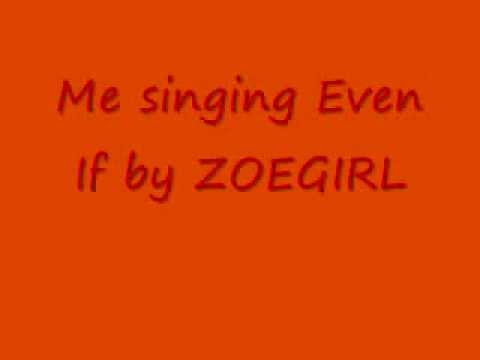 Me singing Even If by ZOEGIRL