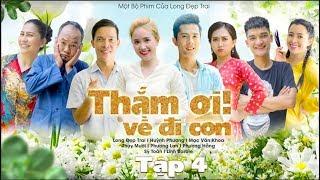 THẮM ƠI, VỀ ĐI CON - TẬP 4 | Long Đẹp Trai, Mạc Văn Khoa, Huỳnh Phương, Thụy Mười, Phương Lan