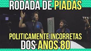 RODADA DE PIADAS POLITICAMENTE INCORRETAS DOS ANOS 80