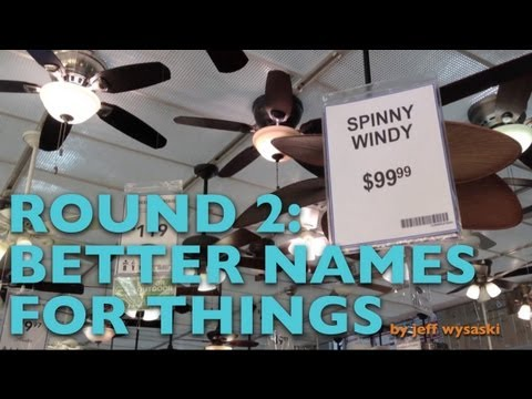Round 2: Better Names for Things