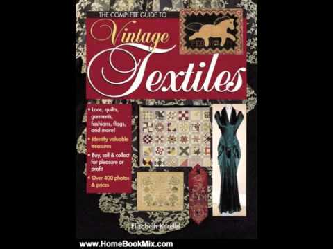 Home Book Summary: The Complete Guide to Vintage Textiles by Elizabeth M. Kurella