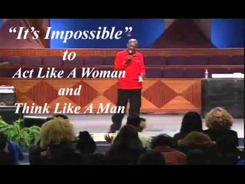 You Cant Act Like A Woman and Think Like A Man - Bishop Noel Jones