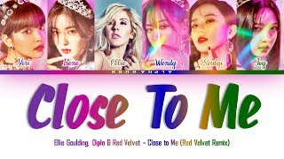 Ellie Goulding X DIPLO X RED VELVET (레드벨벳) - CLOSE TO ME Color Coded 가사/Lyrics [Han Rom Eng]
