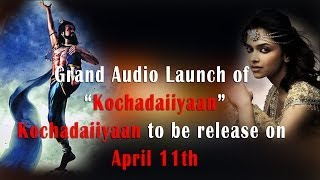 Kochadaiyaan - Grand Audio Launch of Kochadaiiyaan... - Kochadaiiyaan to be Release on April 11th - RedPix 24x7